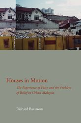Houses in Motion: The Experience of Place and the Problem of Belief in Urban Malaysia