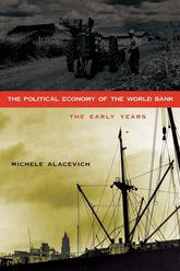 The Political Economy of the World BankThe Early Years