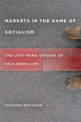 Markets in the Name of SocialismThe Left-Wing Origins of Neoliberalism
