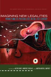 Imagining New LegalitiesPrivacy and Its Possibilities in the 21st Century