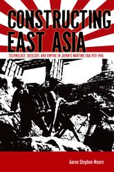 Constructing East AsiaTechnology, Ideology, and Empire in Japan's Wartime Era, 1931-1945