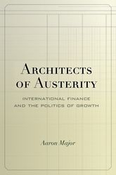 Architects of Austerity: International Finance and the Politics of Growth